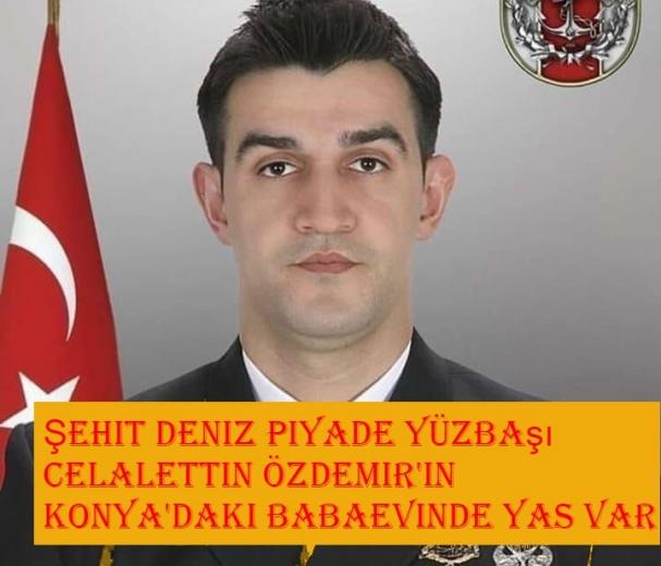 Şehit Deniz Piyade Yüzbaşı Celalettin Özdemir'in Konya'daki babaevinde yas var