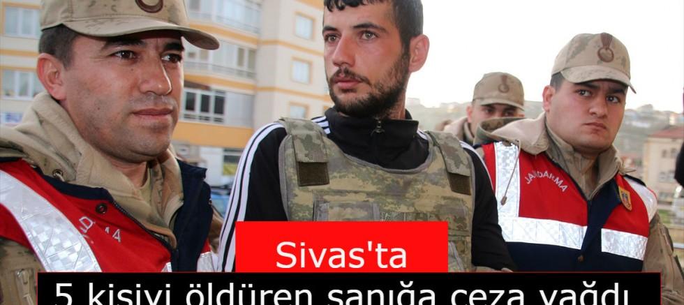 Sivas'ta 5 kişiyi öldüren sanığa ceza yağdı