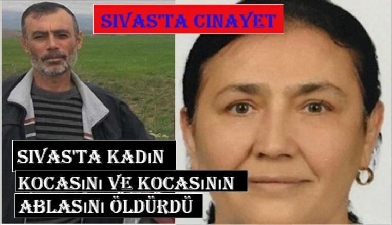 Sivas'ta kadın kocasını ve kocasının ablasını öldürdü