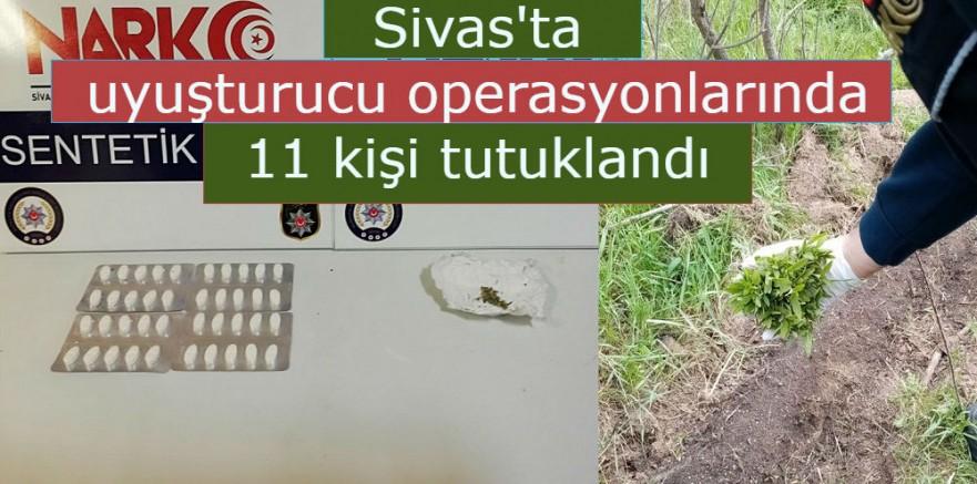 Sivas'ta uyuşturucu operasyonlarında 11 kişi tutuklandı