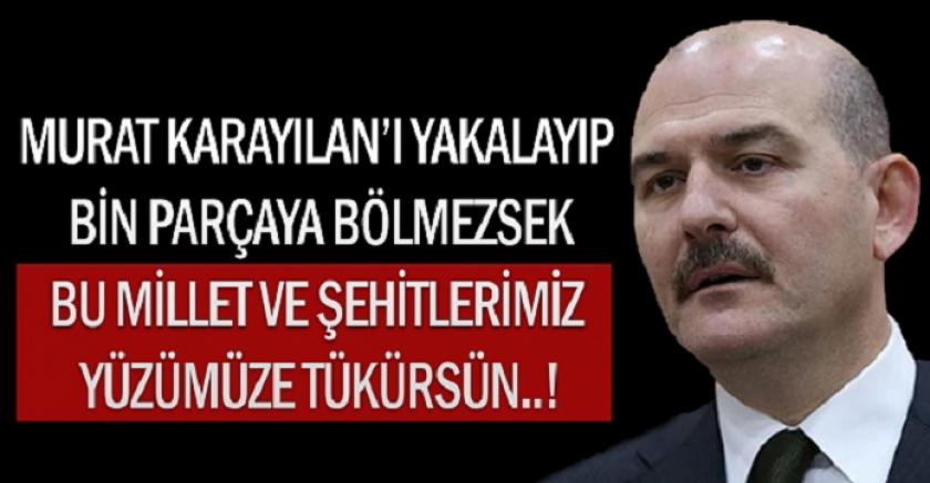 Soylu: Murat Karayılan'ı yakalayıp bin parçaya bölmezsek bu millet ve şehitlerimiz yüzümüze tükürsün