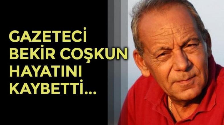 Sözcü gazetesi yazarı Bekir Coşkun hayatını kaybetti