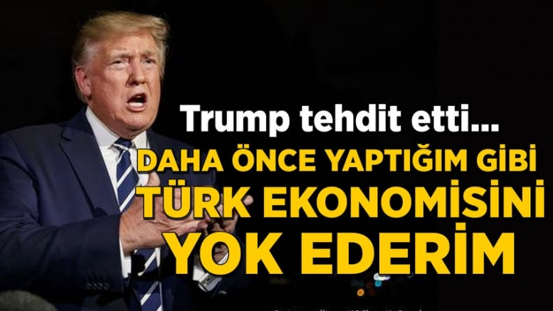 Trump: Türk ekonomisini yok ederim