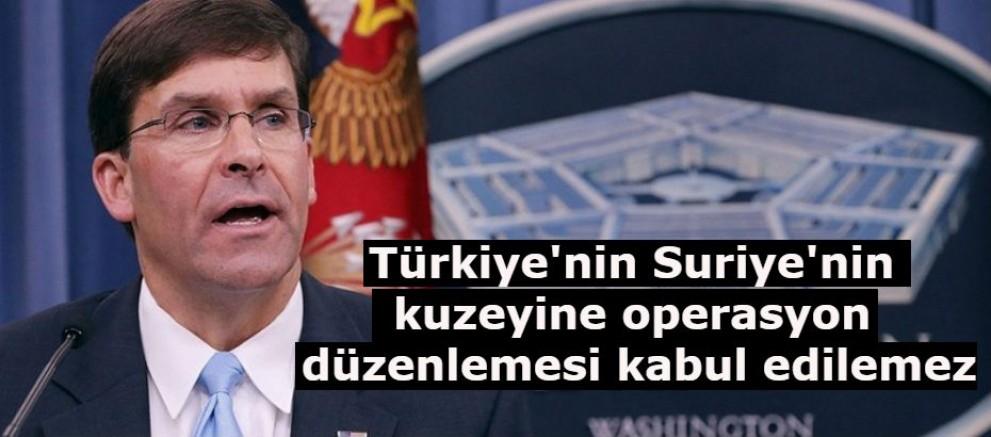 Türkiye'nin Suriye'nin kuzeyine operasyon düzenlemesi kabul edilemez